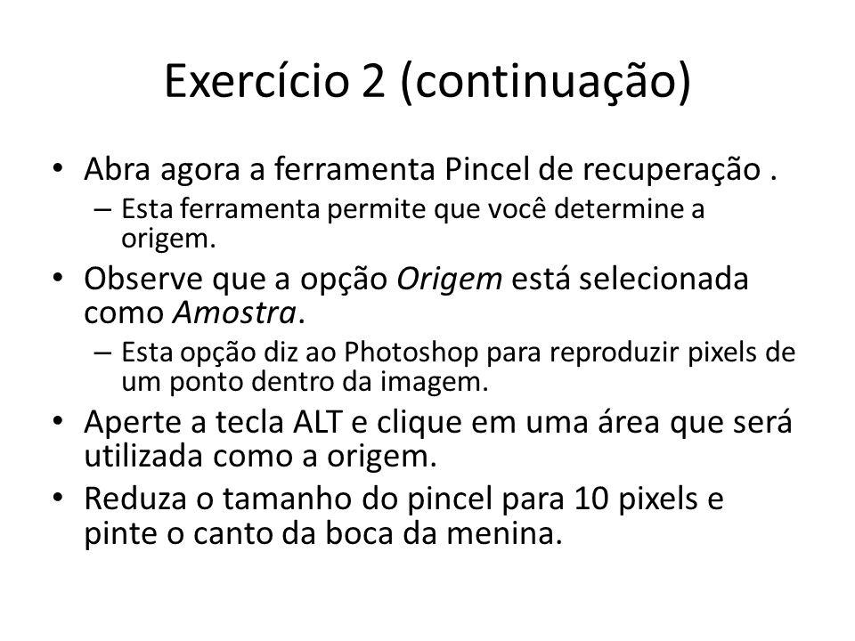 Exercício 2 (continuação) Abra agora a ferramenta Pincel de recuperação.