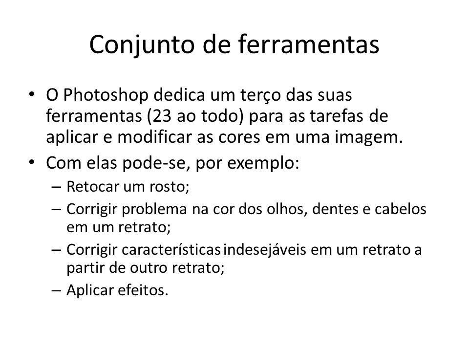Conjunto de ferramentas O Photoshop dedica um terço das suas ferramentas (23 ao todo) para as tarefas de aplicar e modificar as cores em uma imagem.