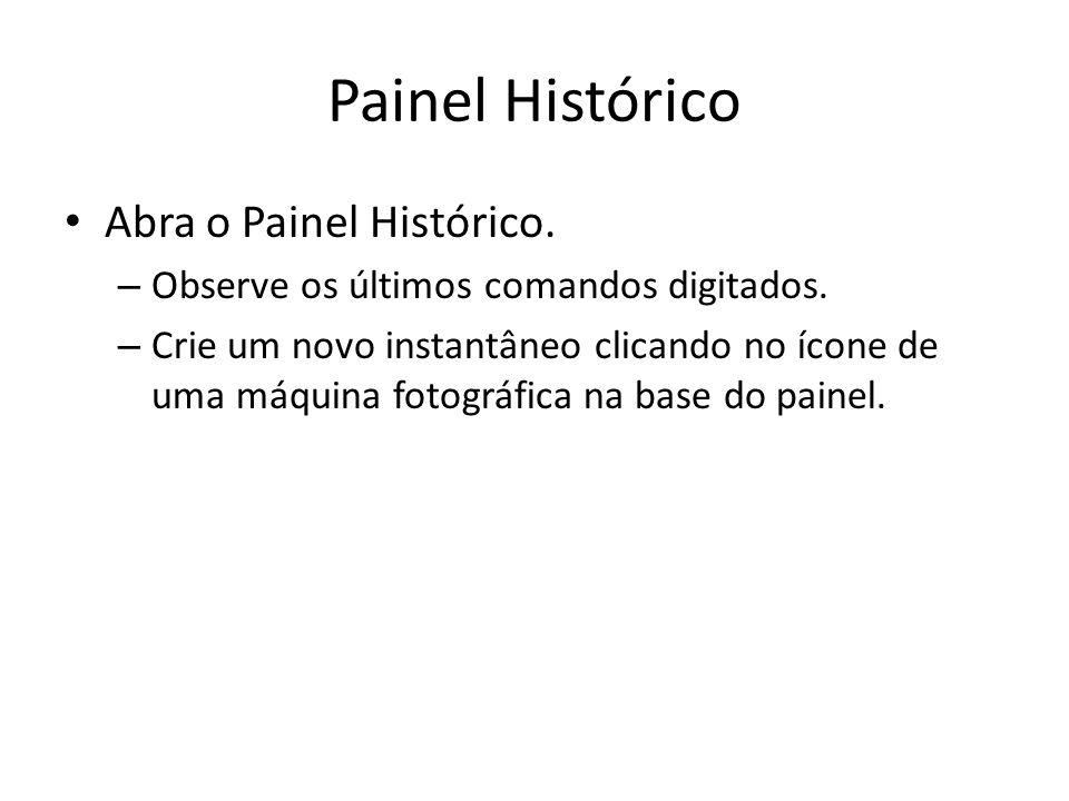 Painel Histórico Abra o Painel Histórico.– Observe os últimos comandos digitados.