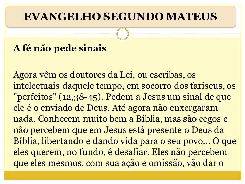 A fé não pede sinais Agora vêm os doutores da Lei, ou escribas, os intelectuais daquele tempo, em socorro dos fariseus, os