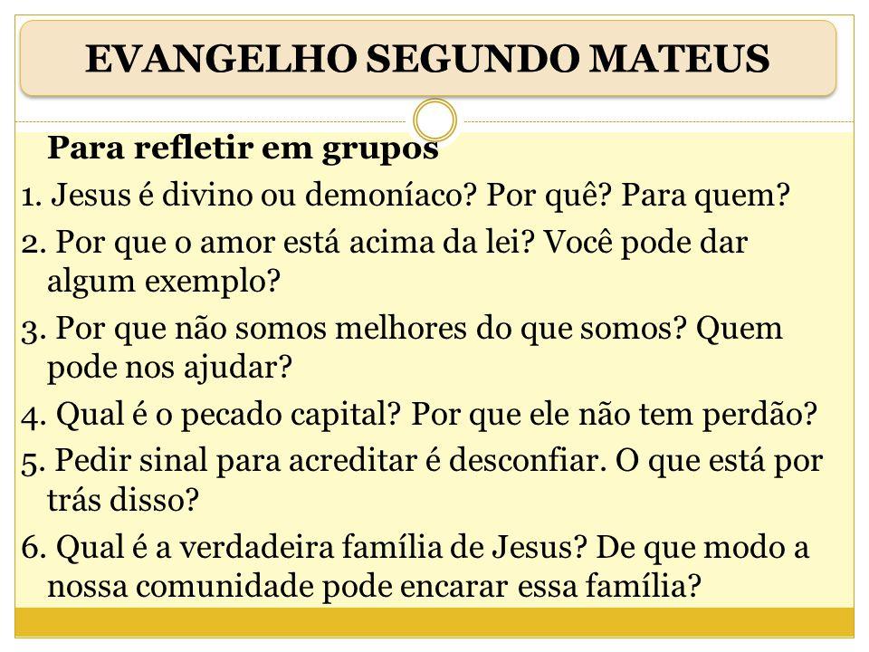 Para refletir em grupos 1. Jesus é divino ou demoníaco? Por quê? Para quem? 2. Por que o amor está acima da lei? Você pode dar algum exemplo? 3. Por q