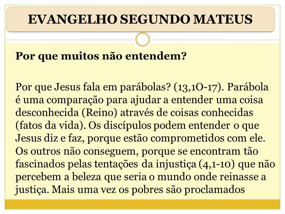 Por que muitos não entendem? Por que Jesus fala em parábolas? (13,1O-17). Parábola é uma comparação para ajudar a entender uma coisa desconhecida (Rei