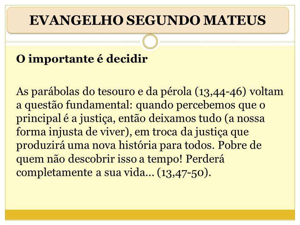 O importante é decidir As parábolas do tesouro e da pérola (13,44-46) voltam a questão fundamental: quando percebemos que o principal é a justiça, ent