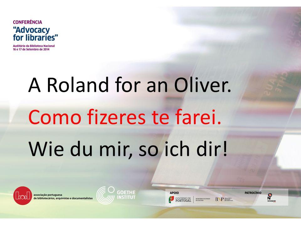 A Roland for an Oliver. Como fizeres te farei. Wie du mir, so ich dir!