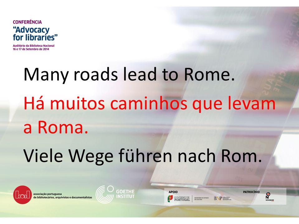 Many roads lead to Rome. Há muitos caminhos que levam a Roma. Viele Wege führen nach Rom.