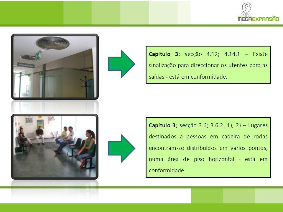 Capítulo 3; secção 4.12; 4.14.1 – Existe sinalização para direccionar os utentes para as saídas - está em conformidade. Capítulo 3; secção 3.6; 3.6.2,