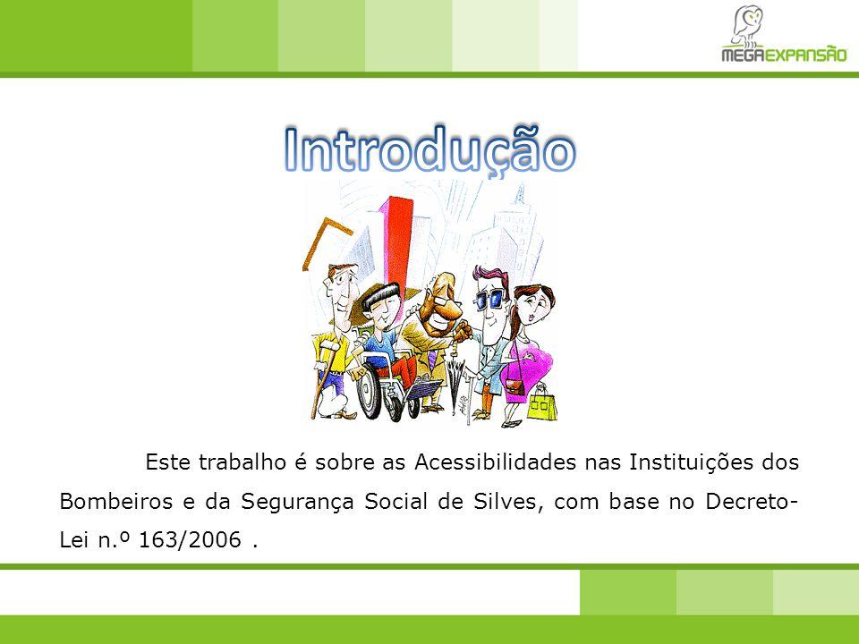 Este trabalho é sobre as Acessibilidades nas Instituições dos Bombeiros e da Segurança Social de Silves, com base no Decreto- Lei n.º 163/2006.