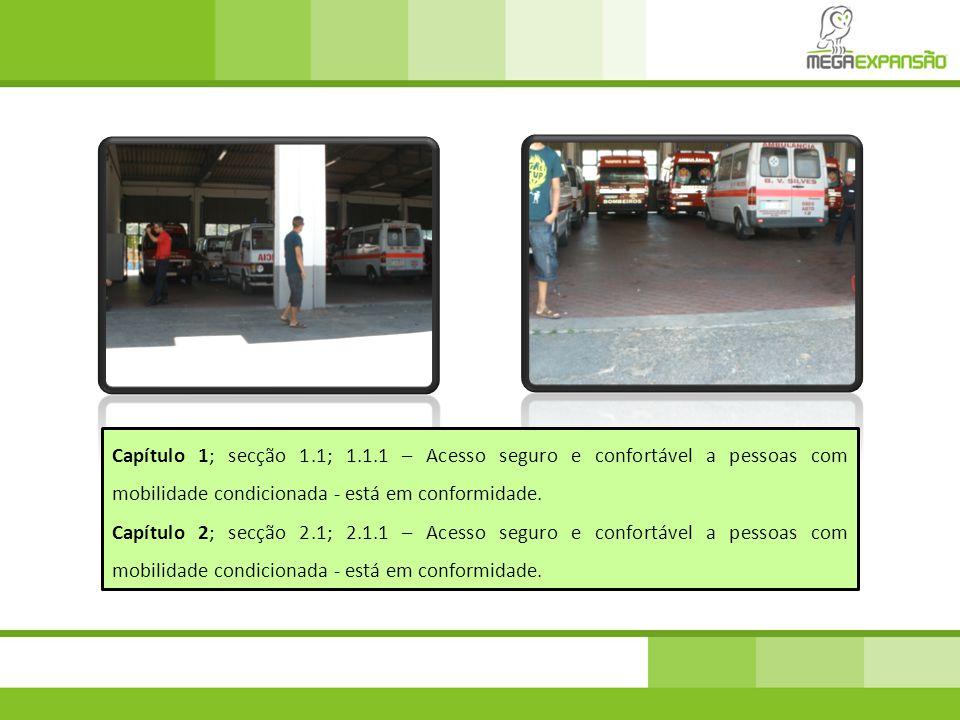 Capítulo 1; secção 1.1; 1.1.1 – Acesso seguro e confortável a pessoas com mobilidade condicionada - está em conformidade. Capítulo 2; secção 2.1; 2.1.