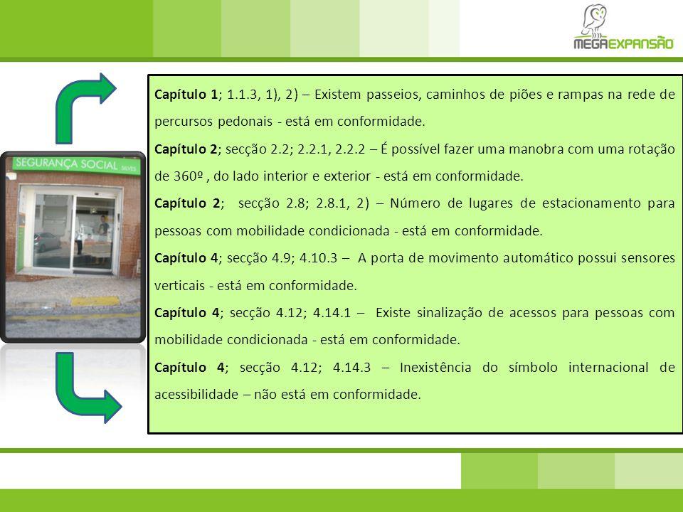 Capítulo 2; secção 2.9; 2.9.1 – Possui instalação sanitária para pessoas com mobilidade condicionada - está em conformidade.