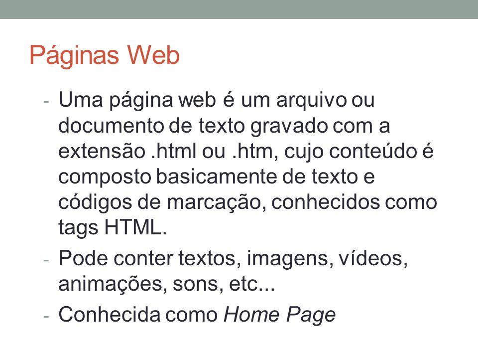 Páginas Web - Uma página web é um arquivo ou documento de texto gravado com a extensão.html ou.htm, cujo conteúdo é composto basicamente de texto e có