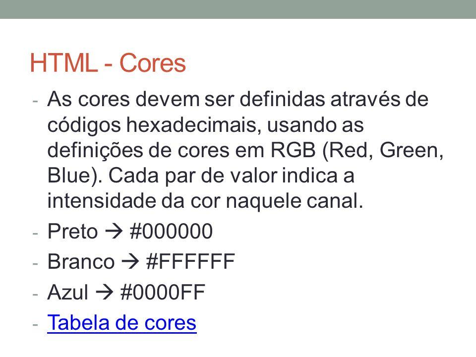 HTML - Cores - As cores devem ser definidas através de códigos hexadecimais, usando as definições de cores em RGB (Red, Green, Blue). Cada par de valo