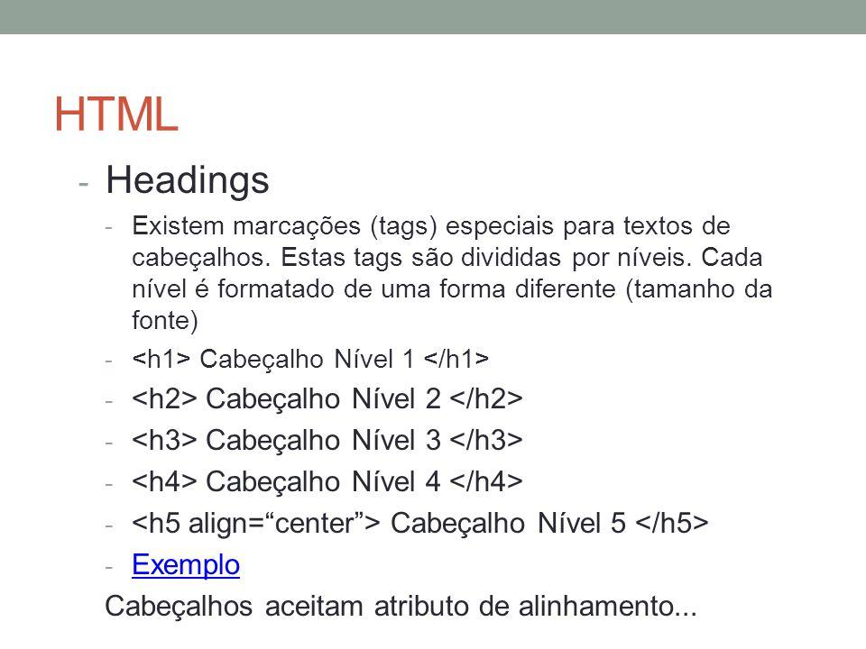HTML - Headings - Existem marcações (tags) especiais para textos de cabeçalhos. Estas tags são divididas por níveis. Cada nível é formatado de uma for