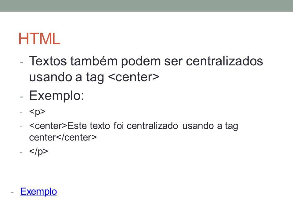 HTML - Textos também podem ser centralizados usando a tag - Exemplo: - - Este texto foi centralizado usando a tag center - - Exemplo Exemplo