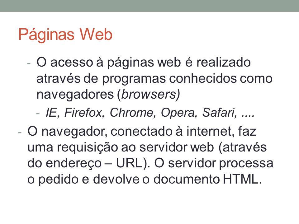 Páginas Web - O acesso à páginas web é realizado através de programas conhecidos como navegadores (browsers) - IE, Firefox, Chrome, Opera, Safari,....