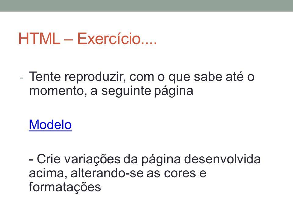HTML – Exercício.... - Tente reproduzir, com o que sabe até o momento, a seguinte página Modelo - Crie variações da página desenvolvida acima, alteran