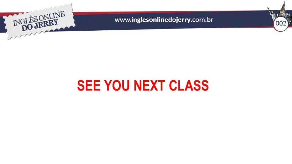 www.inglesonlinedojerry.com.br SEE YOU NEXT CLASS