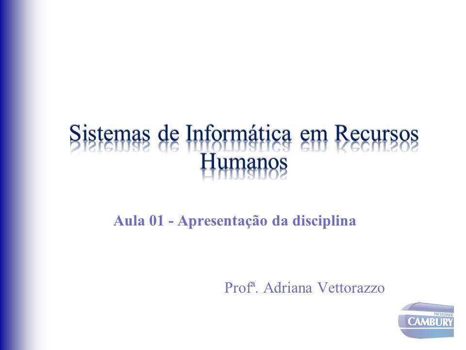 Aula 01 - Apresentação da disciplina Profª. Adriana Vettorazzo