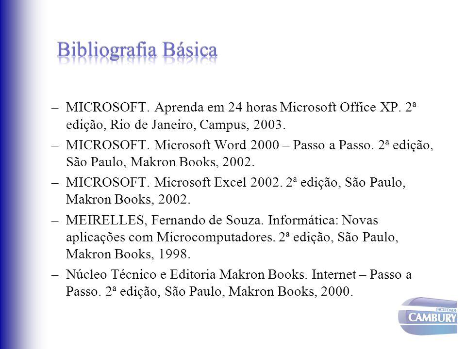 –MICROSOFT. Aprenda em 24 horas Microsoft Office XP. 2ª edição, Rio de Janeiro, Campus, 2003. –MICROSOFT. Microsoft Word 2000 – Passo a Passo. 2ª ediç