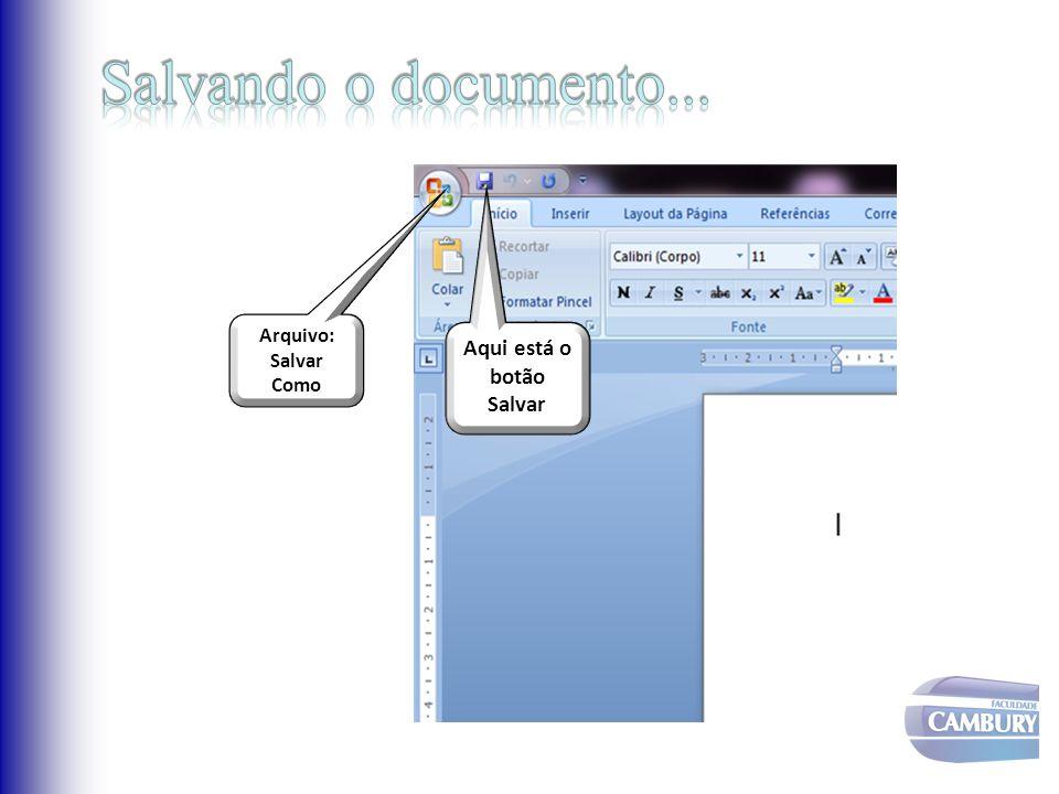 Aqui está o botão Salvar Arquivo: Salvar Como