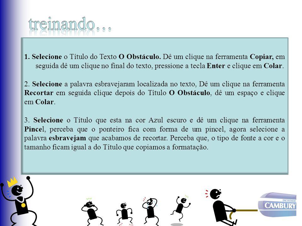 1. Selecione o Título do Texto O Obstáculo. Dê um clique na ferramenta Copiar, em seguida dê um clique no final do texto, pressione a tecla Enter e cl