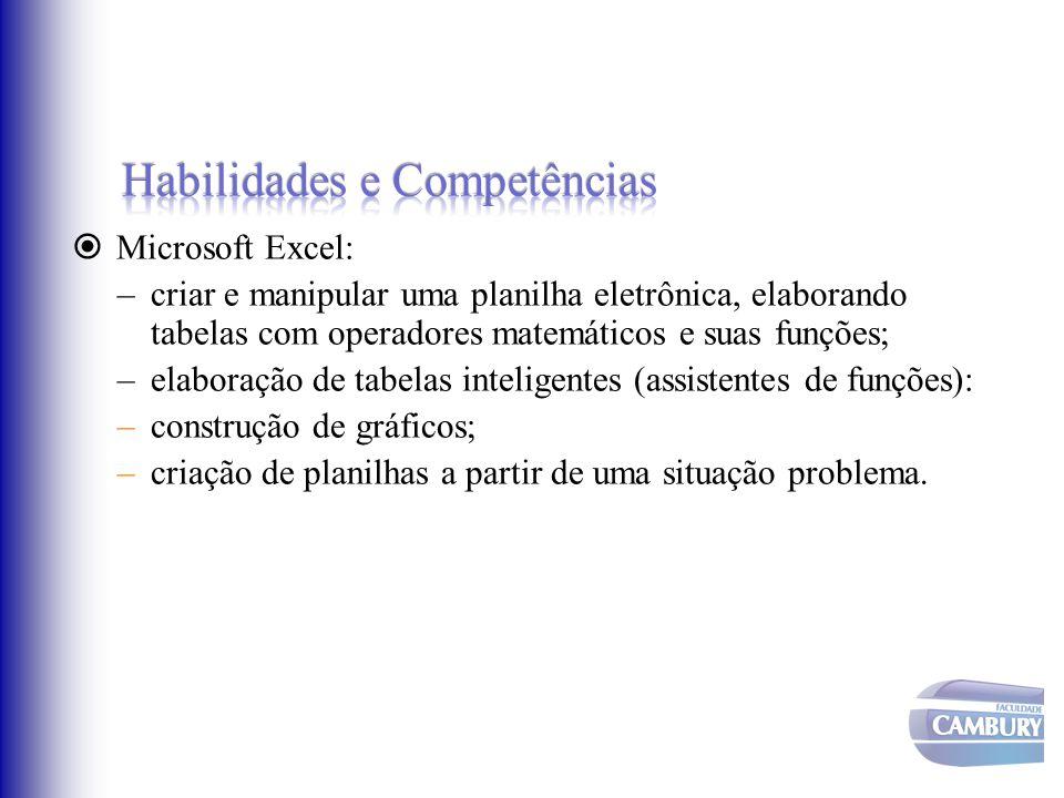  Microsoft Excel: –criar e manipular uma planilha eletrônica, elaborando tabelas com operadores matemáticos e suas funções; –elaboração de tabelas in