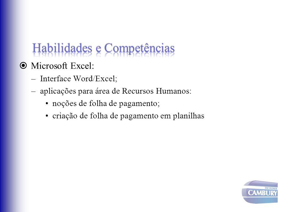  Microsoft Excel: –Interface Word/Excel; –aplicações para área de Recursos Humanos: noções de folha de pagamento; criação de folha de pagamento em pl