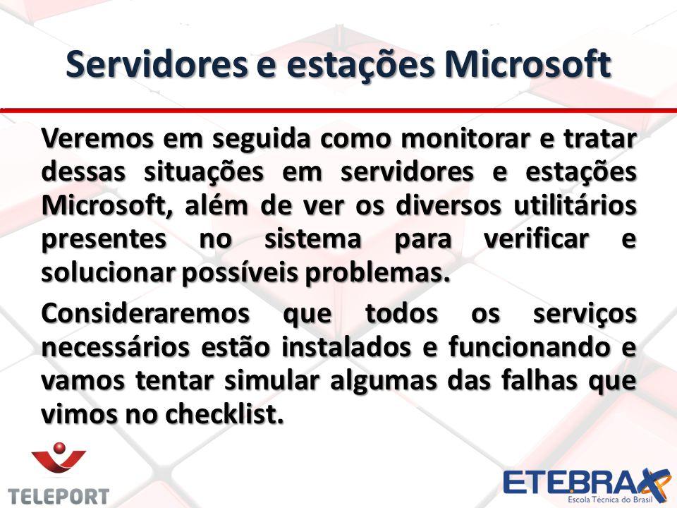 Servidores e estações Microsoft Veremos em seguida como monitorar e tratar dessas situações em servidores e estações Microsoft, além de ver os diversos utilitários presentes no sistema para verificar e solucionar possíveis problemas.