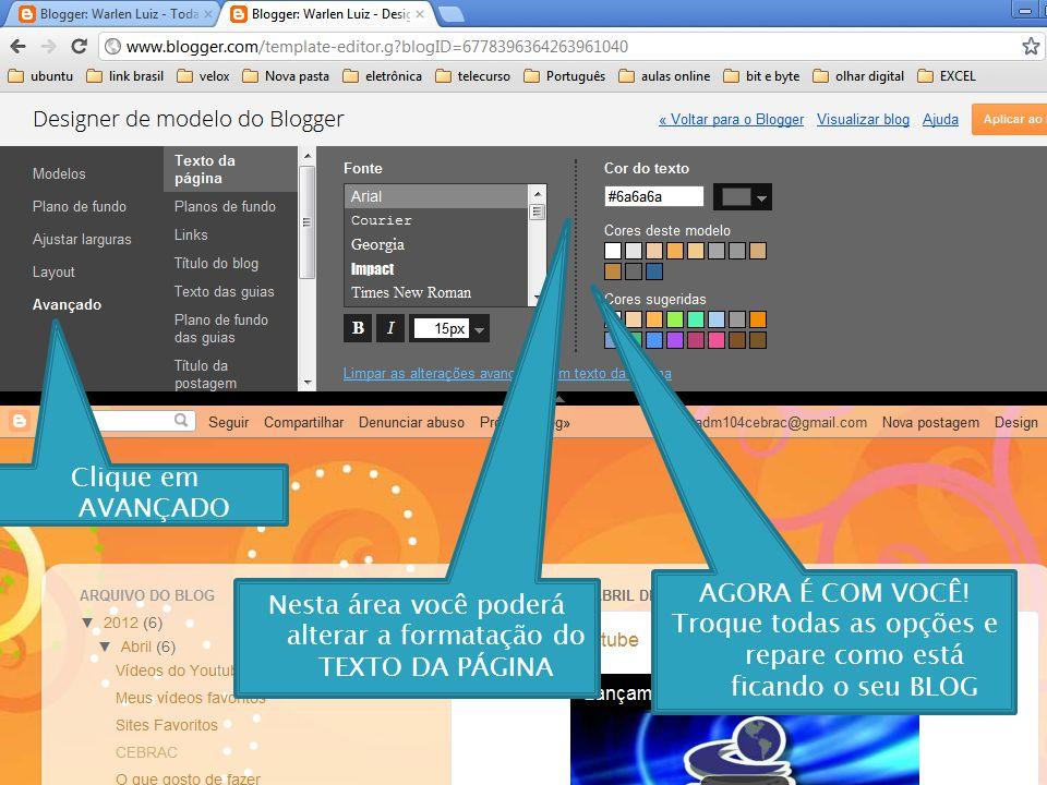 Clique em AVANÇADO Nesta área você poderá alterar a formatação do TEXTO DA PÁGINA AGORA É COM VOCÊ.