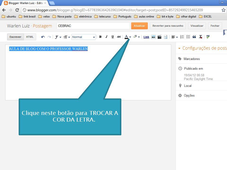Clique neste botão para TROCAR A COR DA LETRA.
