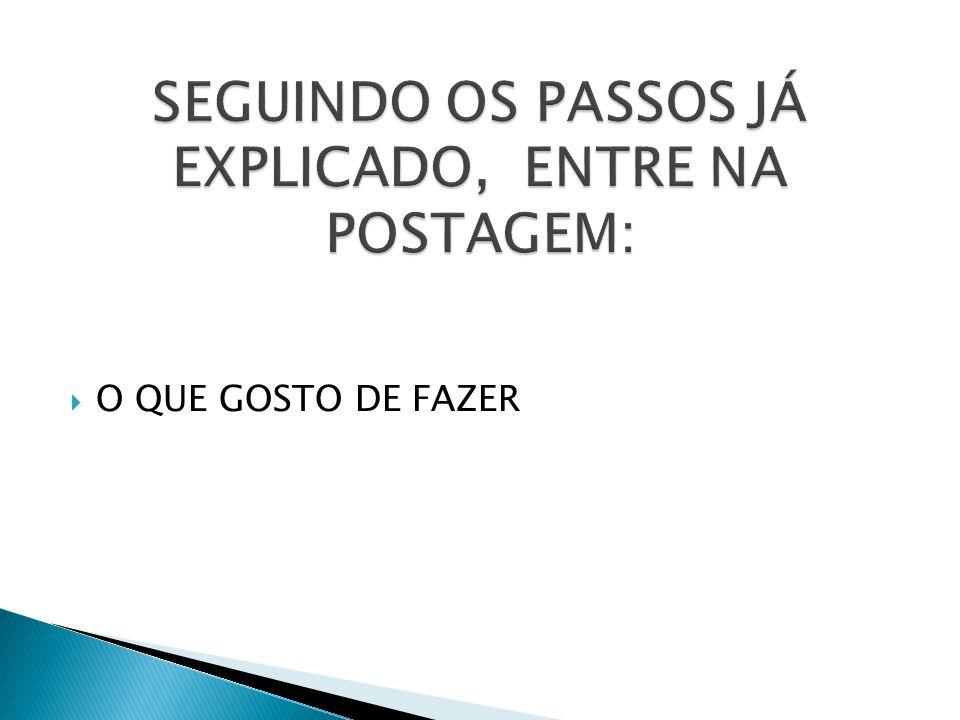  O QUE GOSTO DE FAZER