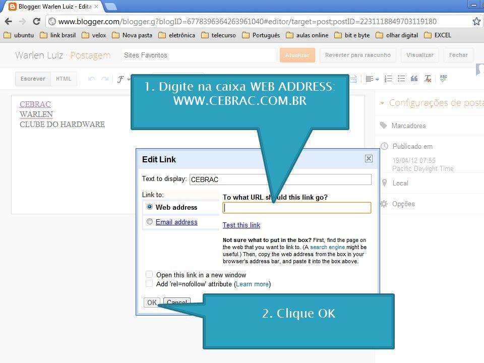 1. Digite na caixa WEB ADDRESS: WWW.CEBRAC.COM.BR 2. Clique OK