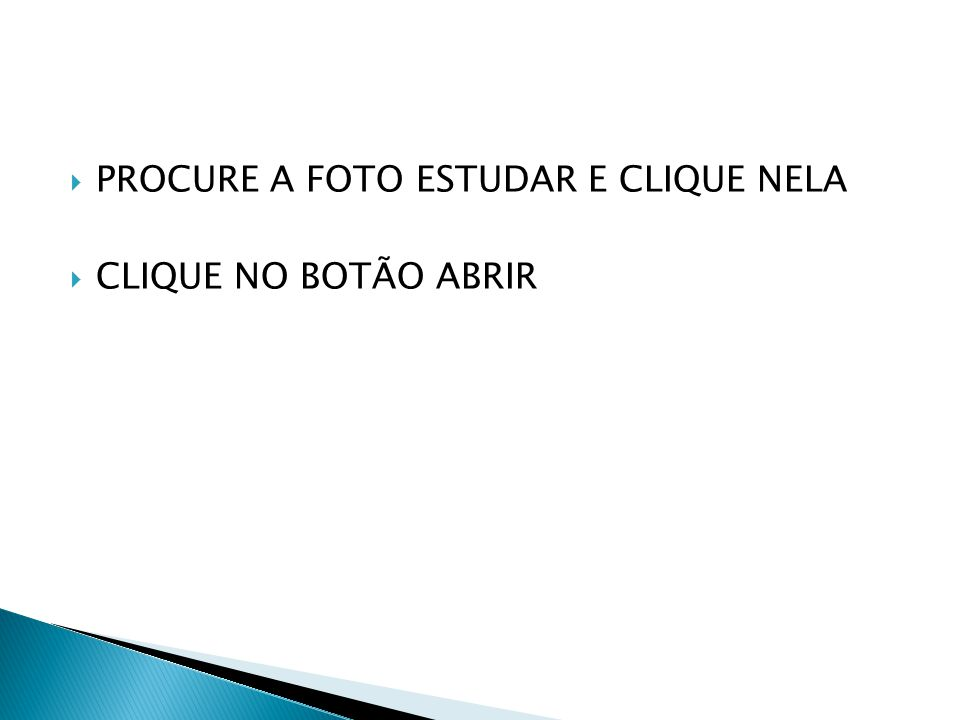  PROCURE A FOTO ESTUDAR E CLIQUE NELA  CLIQUE NO BOTÃO ABRIR