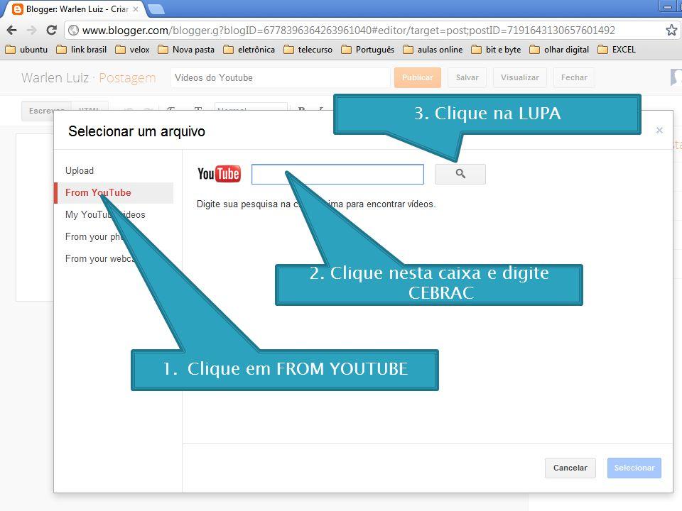 1.Clique em FROM YOUTUBE 2. Clique nesta caixa e digite CEBRAC 3. Clique na LUPA