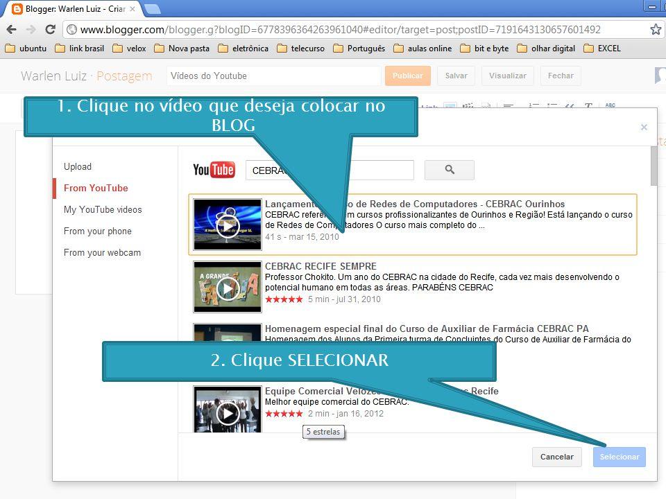 1. Clique no vídeo que deseja colocar no BLOG 2. Clique SELECIONAR