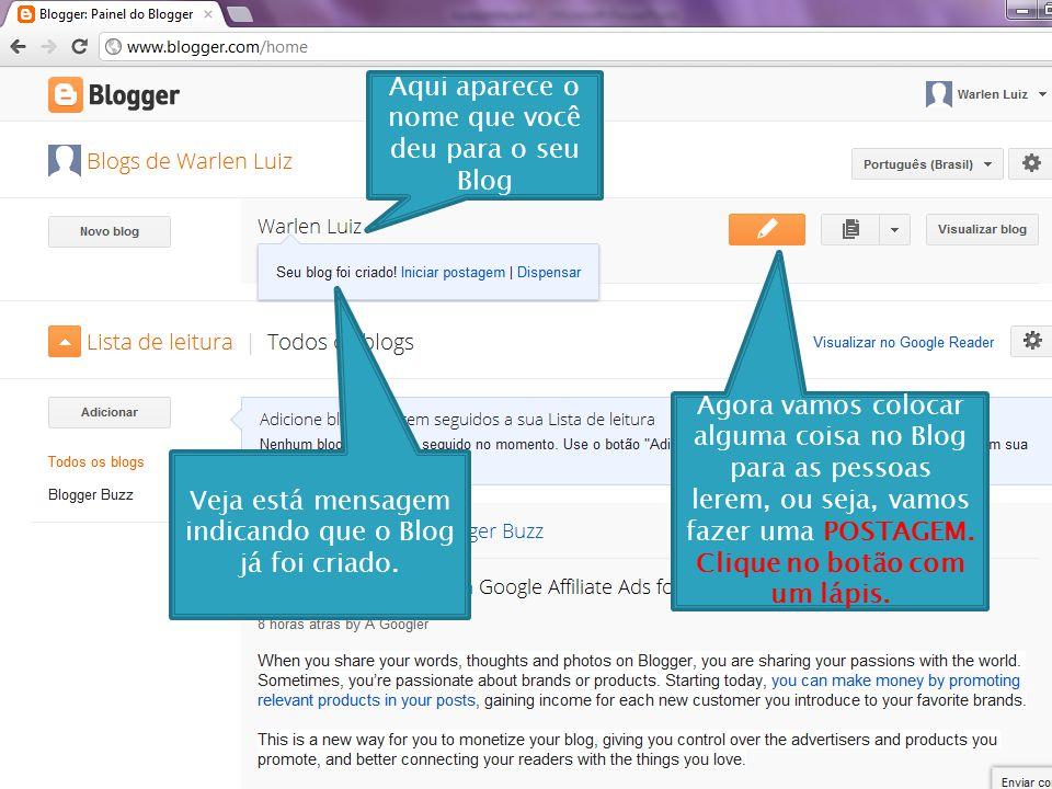 Veja está mensagem indicando que o Blog já foi criado. Aqui aparece o nome que você deu para o seu Blog Agora vamos colocar alguma coisa no Blog para