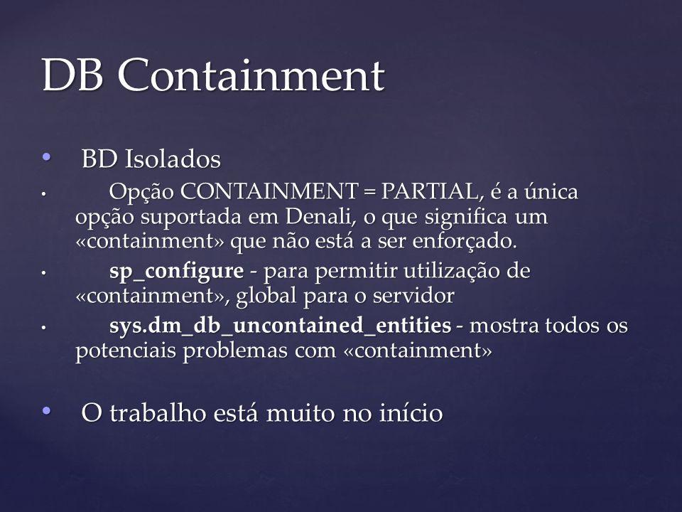 BD Isolados BD Isolados Opção CONTAINMENT = PARTIAL, é a única opção suportada em Denali, o que significa um «containment» que não está a ser enforçado.