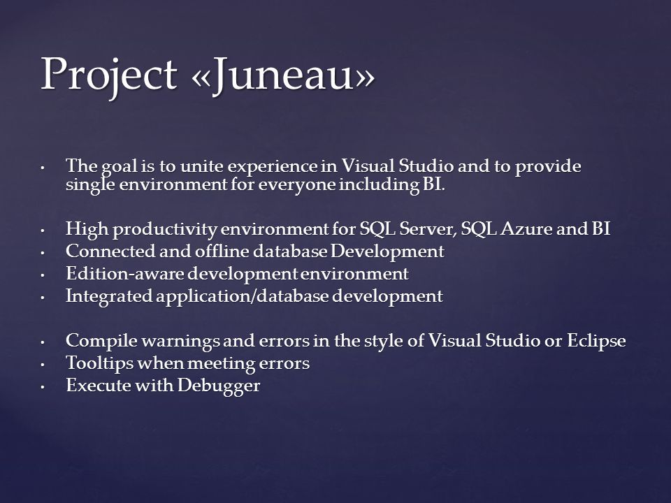 The goal is to unite experience in Visual Studio and to provide single environment for everyone including BI.