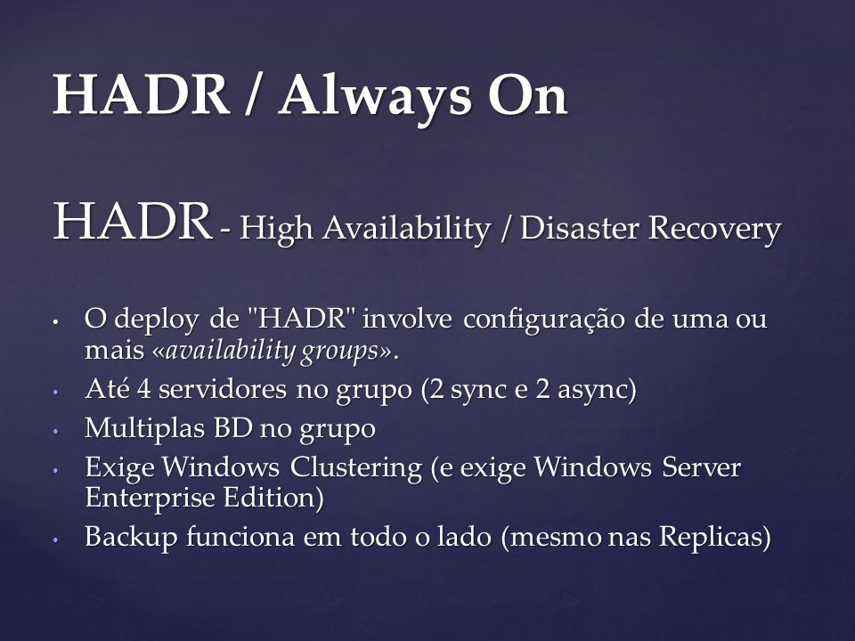 HADR - High Availability / Disaster Recovery O deploy de HADR involve configuração de uma ou mais «availability groups».