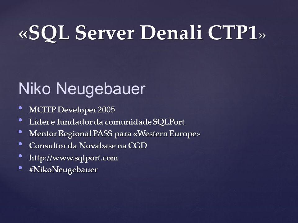MCITP Developer 2005 MCITP Developer 2005 Líder e fundador da comunidade SQLPort Líder e fundador da comunidade SQLPort Mentor Regional PASS para «Western Europe» Mentor Regional PASS para «Western Europe» Consultor da Novabase na CGD Consultor da Novabase na CGD http://www.sqlport.com http://www.sqlport.com #NikoNeugebauer #NikoNeugebauer «SQL Server Denali CTP1 » Niko Neugebauer