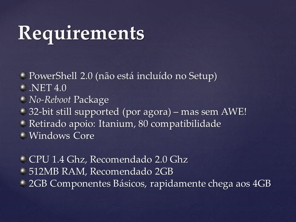 PowerShell 2.0 (não está incluído no Setup).NET 4.0 No-Reboot Package 32-bit still supported (por agora) – mas sem AWE.