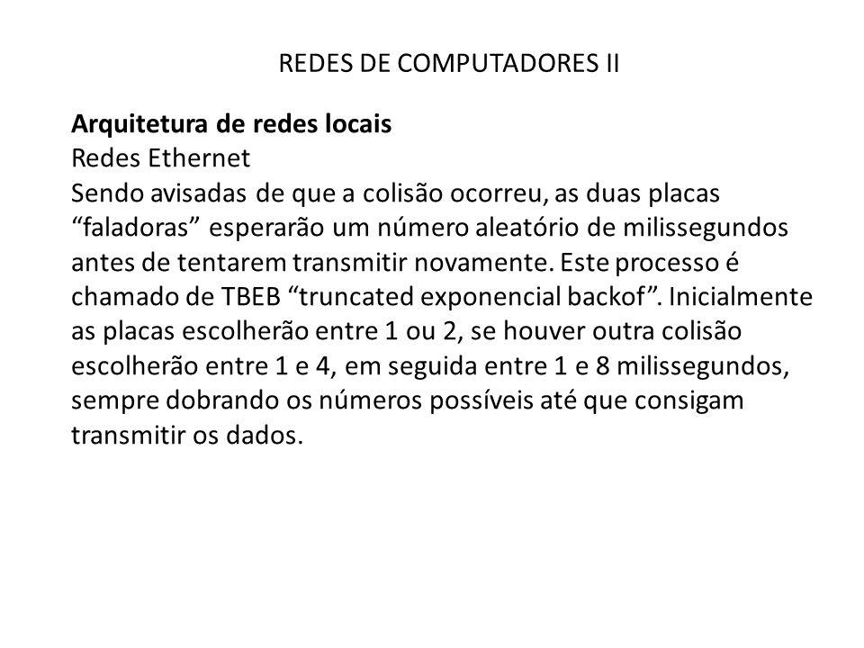 """REDES DE COMPUTADORES II Arquitetura de redes locais Redes Ethernet Sendo avisadas de que a colisão ocorreu, as duas placas """"faladoras"""" esperarão um n"""