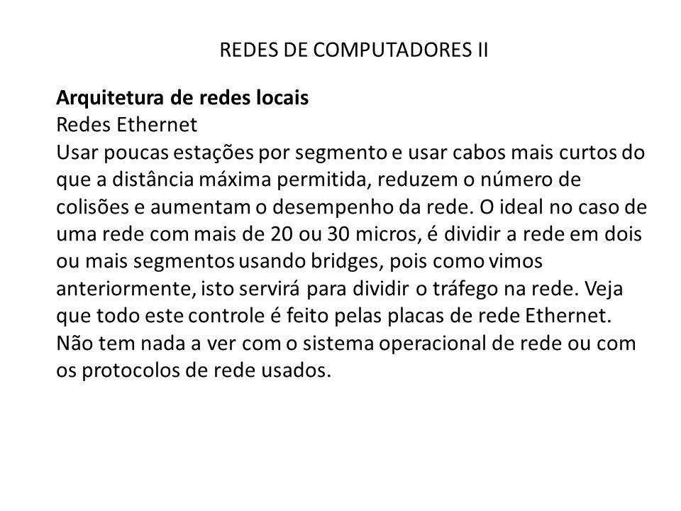 REDES DE COMPUTADORES II Arquitetura de redes locais Redes Ethernet Usar poucas estações por segmento e usar cabos mais curtos do que a distância máxi
