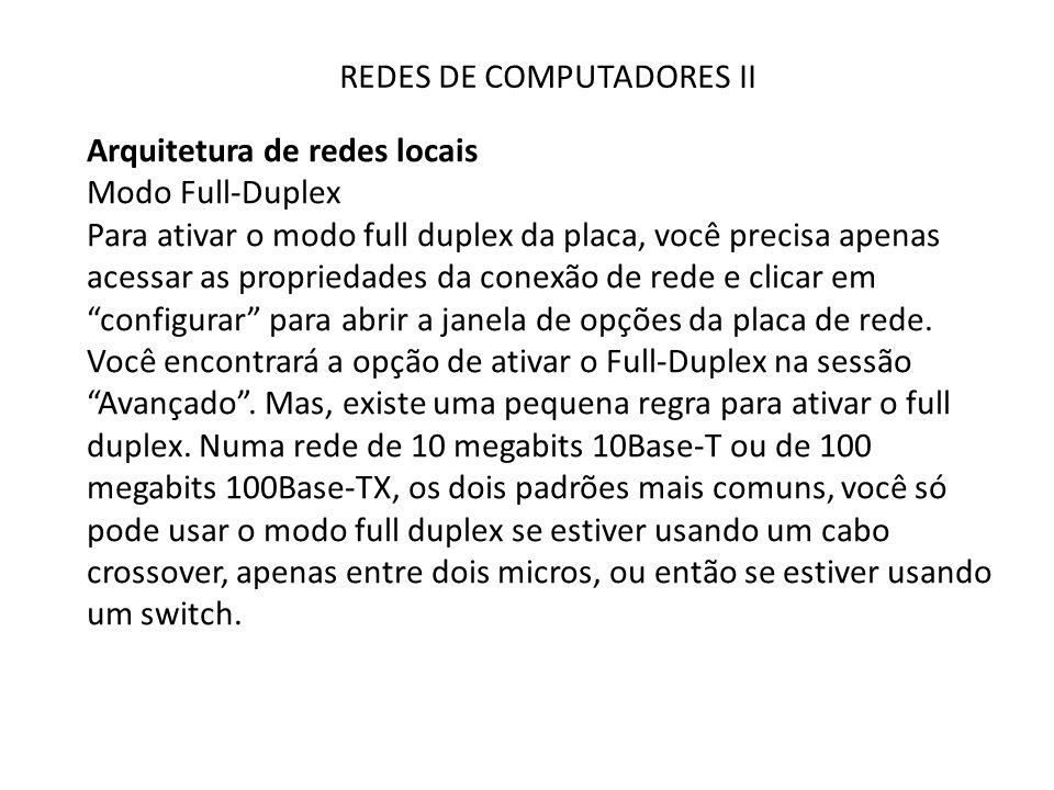 REDES DE COMPUTADORES II Arquitetura de redes locais Modo Full-Duplex Para ativar o modo full duplex da placa, você precisa apenas acessar as propried