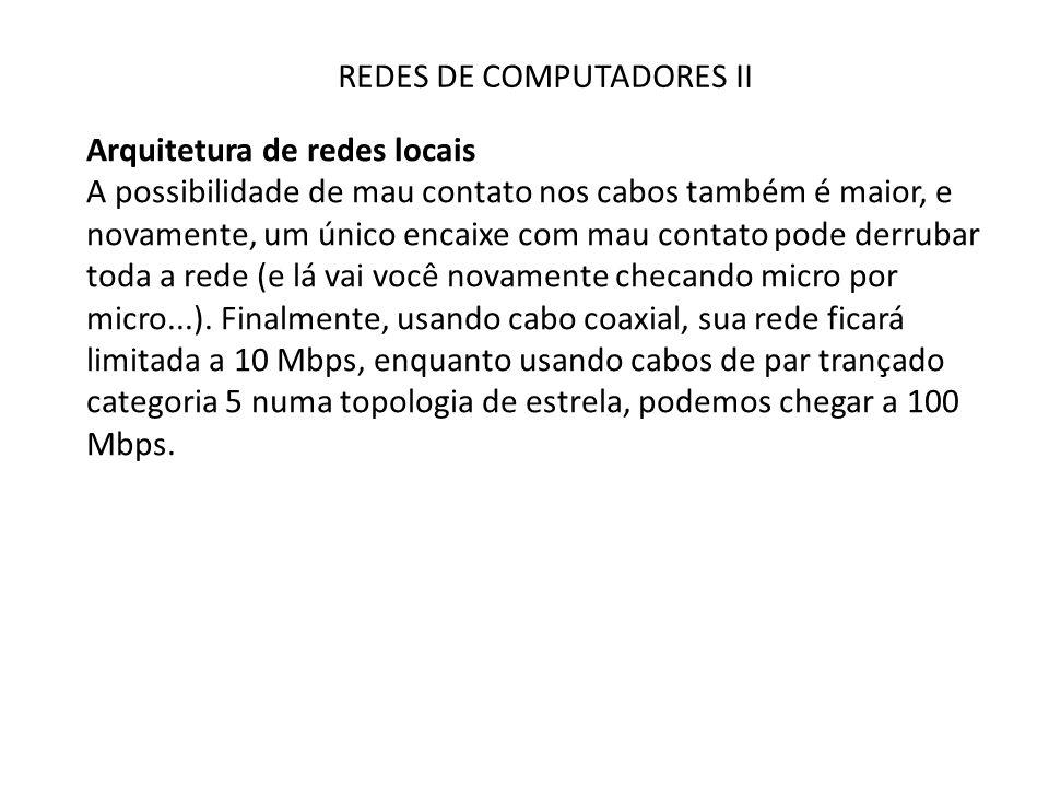 REDES DE COMPUTADORES II Arquitetura de redes locais A possibilidade de mau contato nos cabos também é maior, e novamente, um único encaixe com mau co