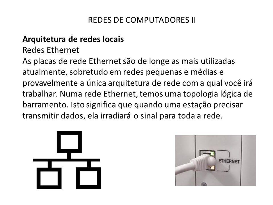 REDES DE COMPUTADORES II Arquitetura de redes locais Redes Ethernet As placas de rede Ethernet são de longe as mais utilizadas atualmente, sobretudo e