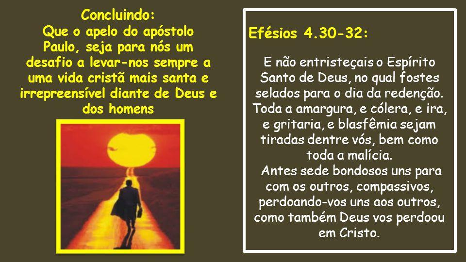 Efésios 4.30-32: E não entristeçais o Espírito Santo de Deus, no qual fostes selados para o dia da redenção.