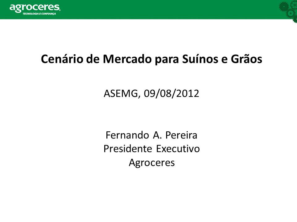 Cenário de Mercado para Suínos e Grãos ASEMG, 09/08/2012 Fernando A.
