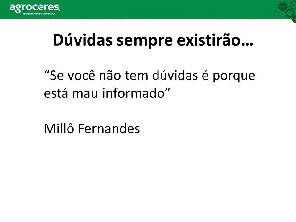 Dúvidas sempre existirão… Se você não tem dúvidas é porque está mau informado Millô Fernandes