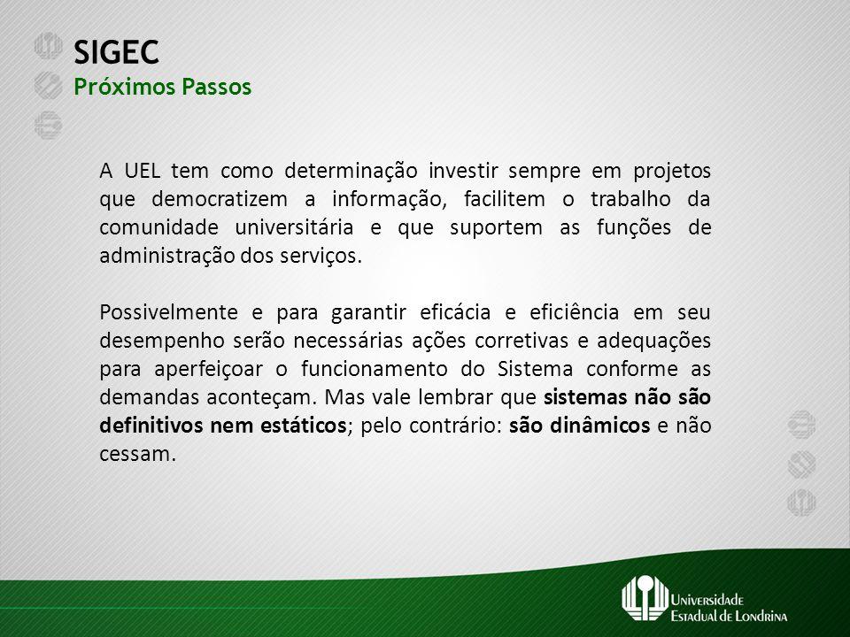 SIGEC Próximos Passos A UEL tem como determinação investir sempre em projetos que democratizem a informação, facilitem o trabalho da comunidade univer