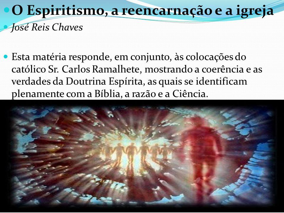 O Espiritismo, a reencarnação e a igreja José Reis Chaves Esta matéria responde, em conjunto, às colocações do católico Sr.